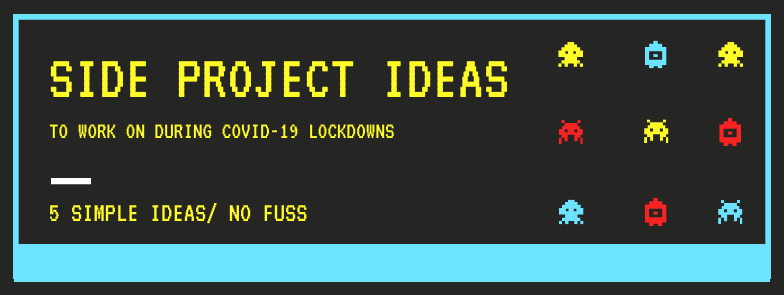 5 side project ideas to work on during the COVID-19 lockdowns - cover